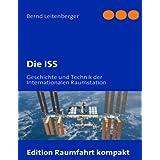 """Die ISS: Geschichte und Technik der Internationalen Raumstationvon """"Bernd Leitenberger"""""""