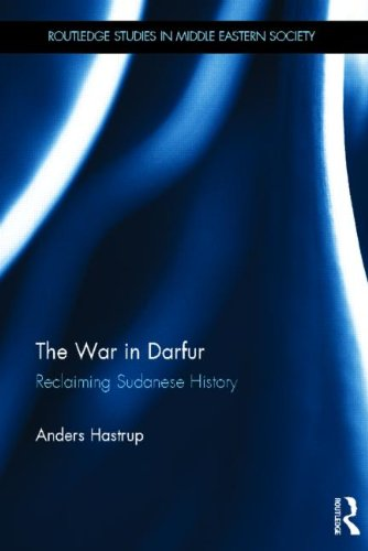 The War in Darfur: Reclaiming Sudanese History (Routledge Studies in Middle Eastern Society)
