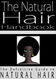 The Natural Hair Handbook: The Definitive Guide to Natural Hair