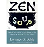img - for Zen Soup: Tasty Morsels of Wisdom from Great Minds East & West[ ZEN SOUP: TASTY MORSELS OF WISDOM FROM GREAT MINDS EAST & WEST ] by Boldt, Laurence G. (Author ) on Nov-01-1997 Paperback book / textbook / text book