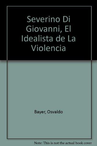 Severino Di Giovanni. El Idealista De La Violencia