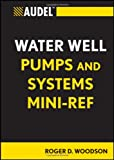 Audel Water Well Pumps and Systems Mini-Ref