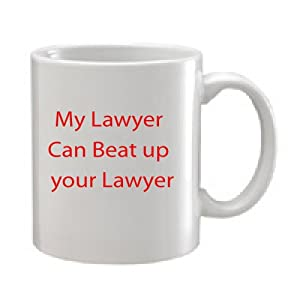 My Lawyer Can Beat up Your Lawyer. 11oz Custom Funny Ceramic Coffee Mug.