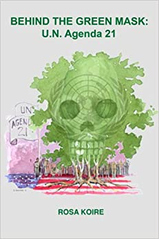 BEHIND THE GREEN MASK: U.N. Agenda 21: Rosa Koire, The Post Sustainability Institute Press, Barry N. Nathan: 9780615494548: Amazon.com: Books