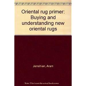 Oriental rug primer: Buying and understanding new oriental rugs