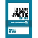 The Search for Security in the Pacific, 1901-1914: A History of Australian Defence and Foreign Policy 1901-1923...