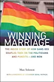 Winning Marriage: The Inside Story of How Same-Sex Couples Took on the Politicians and Punditsand Won