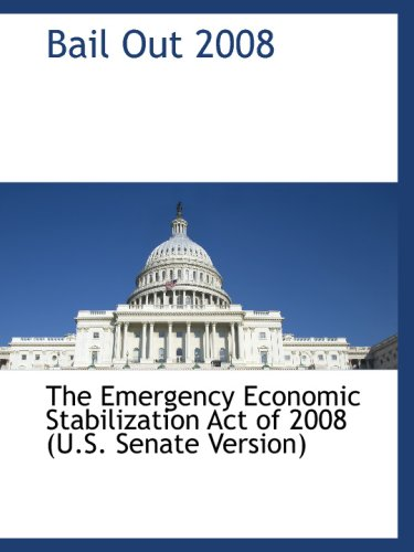 Bail Out 2008: The Emergency Economic Stabilization Act Of 2008 (U.S. Senate Version) front-24826