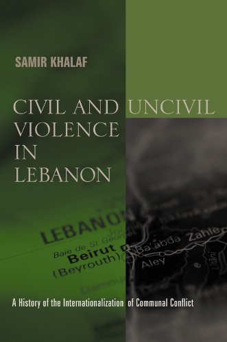 Civil and Uncivil Violence in Lebanon: A History of the Internationalization of Communal Conflict (History and Society o