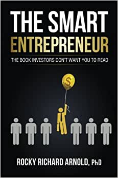 The Smart Entrepreneur: The Book Investors Don't Want You To Read.