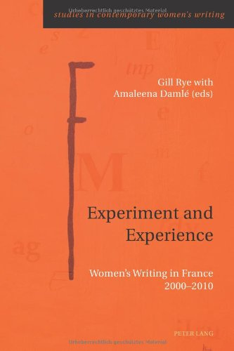 Experiment and Experience: Women's Writing in France 2000-2010 (Studies in Contemporary Women's Writing)
