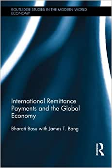 International Remittance Payments And The Global Economy (Routledge Studies In The Modern World Economy)
