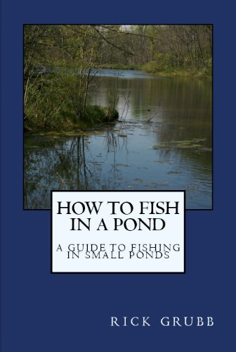 How To Fish in a Pond : A Guide To Fishing In Small Ponds