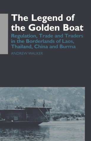 The Legend of the Golden Boat: Regulation, Trade and Traders in the Borderlands of Laos, Thailand, China, and Burma (Ant