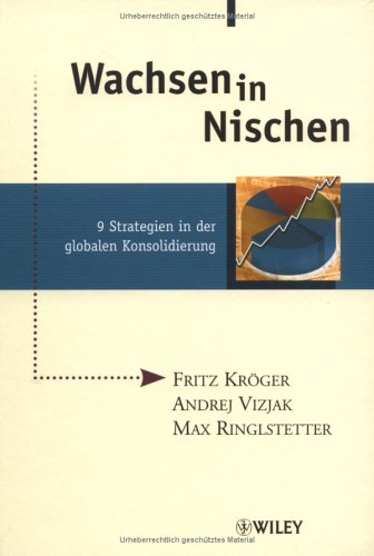 Kröger Fritz,Vizjak Andrey,Ringlstetter Max, Wachsen in Nischen. 9 Strategien in der globalen Konsolidierung.