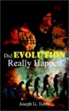 Did Evolution Really Happen? (0759674841) by Tubbs, Joseph G.