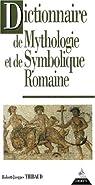 Dictionnaire de mythologie et de symbolique romaine par Thibaud