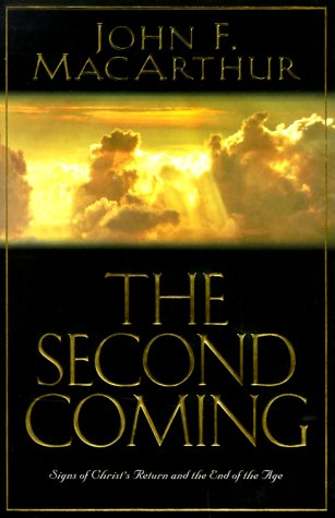 The Second Coming: Signs of Christ's Return and the End of the Age, John F. MacArthur