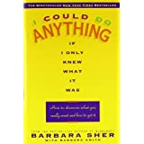 I Could Do Anything If I Only Knew What It Was: How to Discover What You Really Want and How to Get Itby Barbara Sher