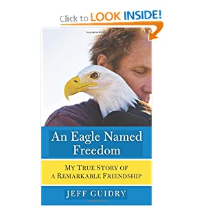 An Eagle Named Freedom - Jeff Guidry