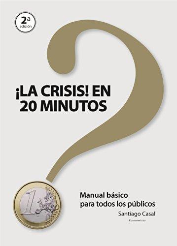 Santiago Casal - ¡La crisis! en 20 minutos: Manual básico para todos los públicos (Spanish Edition)