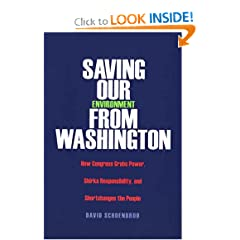 Saving Our Environment from Washington: How Congress Grabs Power, Shirks Responsibility, and Shortchanges the People (RN)