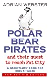 Polar Bear Pirates and Their Quest to Reach Fat City: A Grown Up's Book for Kids at Work