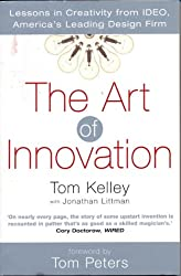 The Art Of Innovation: Success Through Innovation the IDEO Way