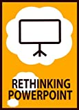 Rethinking PowerPoint: Designing & Delivering Presentations That Engage The Mind