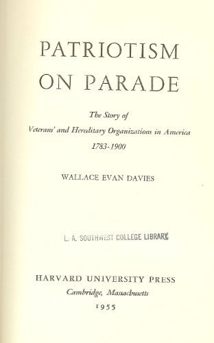 Patriotism on Parade: The Story of Veterans' and Hereditary Organizations in America, 1783-1900 (Harvard Historical Studies)
