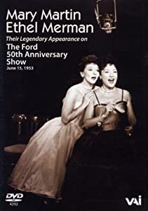Mary Martin and Ethel Merman - Their Legendary Appearance on the Ford 50th Anniversary Show