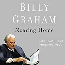 Nearing Home: Life, Faith, and Finishing Well Audiobook by Billy Graham Narrated by Robert Lake