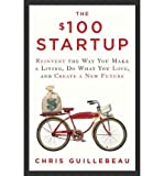 [(The $100 Startup: Reinvent the Way You Make a Living, Do What You Love, and Create a New Future)] [by: Chris Guillebeau] Chris Guillebeau