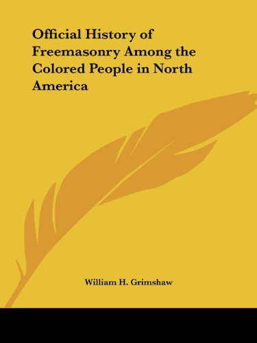 Official History of Freemasonry Among the Colored People in North America