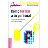 Como Formar a Su Personal: Tecnicas De Entrenamiento Para No