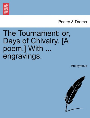 The Tournament: or, Days of Chivalry. [A poem.] With ... engravings.