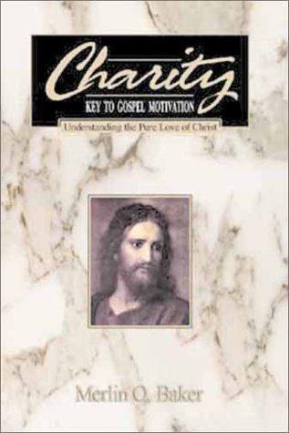 Charity:  Key to Gospel Motivation, MERLIN O. BAKER