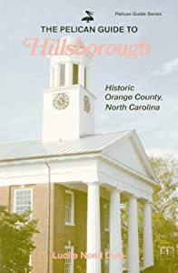 The Pelican Guide to Hillsborough: Historic Orange County, North Carolina (Pelican Guides) by Pelican Publishing Co