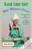 Wash Your Hair with Whipped Cream: And Hundreds More Offbeat Uses for Even More Brand-Name Products (078688276X) by Green, Joey