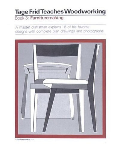Tage Frid Teaches Woodworking Book 3: Furnituremaking: A Master Craftsman Explains 18 of His Favorite Designs with Compl