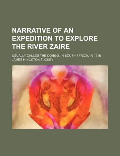 Narrative of an Expedition to Explore the River Zaire; Usually Called the Congo, in South Africa, in 1816