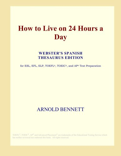 How to Live on 24 Hours a Day (Webster's Spanish Thesaurus Edition)