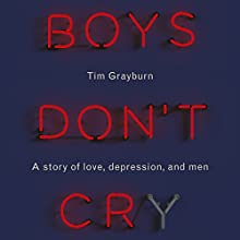 Boys Don't Cry: A story of love, depression and men Audiobook by Tim Grayburn Narrated by Luke Thompson