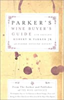 Parker's Wine Buyer's Guide 6th Edition : The Complete, Easy-to-Use Reference on Recent Vintages, Prices, and Ratings for More Than 8,000 Wines from All the Major Wine Regions