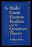 The Shaky Game: Einstein, Realism, and the Quantum Theory (Science and Its Conceptual Foundations) (0226249468) by Arthur Fine