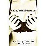 My Dirty Thirties: Male/Female/Maleby Kelly Carr