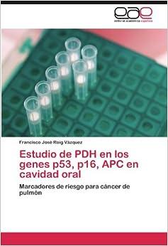 Estudio de PDH en los genes p53, p16, APC en cavidad oral: Marcadores