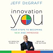 Innovation You: Four Steps to Becoming New and Improved | [Jeff Degraff]