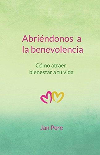 Abriéndonos a la benevolencia Cómo atraer bienestar a tu vida  [Pere, Jan] (Tapa Blanda)