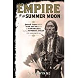"Empire of the Summer Moon: Quanah Parker and the Rise and Fall of the Comanches, the Most Powerful Indian Tribe in American Historyvon ""S. C. Gwynne"""